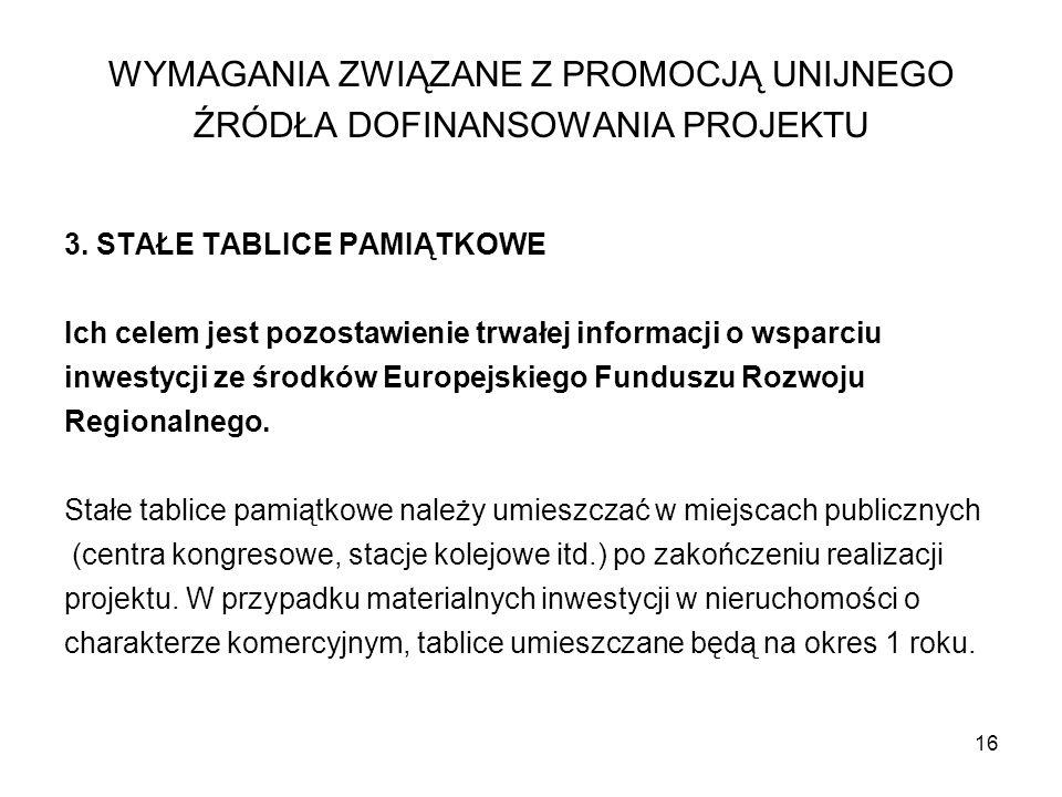 16 3. STAŁE TABLICE PAMIĄTKOWE Ich celem jest pozostawienie trwałej informacji o wsparciu inwestycji ze środków Europejskiego Funduszu Rozwoju Regiona