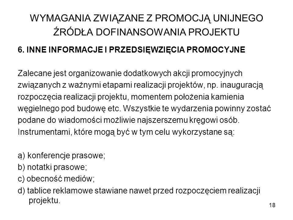 18 6. INNE INFORMACJE I PRZEDSIĘWZIĘCIA PROMOCYJNE Zalecane jest organizowanie dodatkowych akcji promocyjnych związanych z ważnymi etapami realizacji