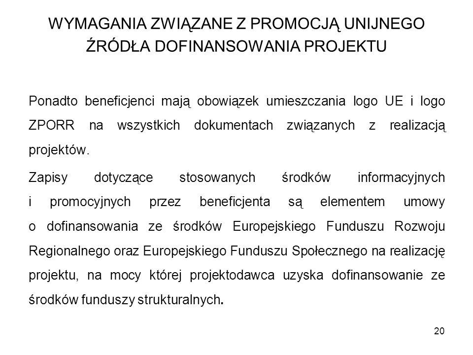 20 Ponadto beneficjenci mają obowiązek umieszczania logo UE i logo ZPORR na wszystkich dokumentach związanych z realizacją projektów. Zapisy dotyczące