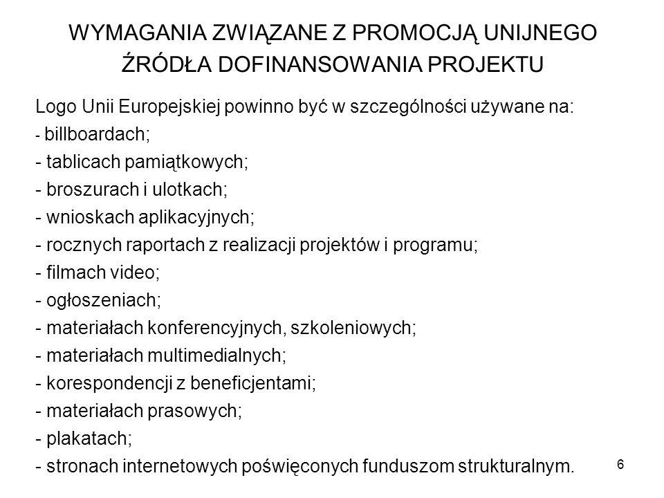6 Logo Unii Europejskiej powinno być w szczególności używane na: - billboardach; - tablicach pamiątkowych; - broszurach i ulotkach; - wnioskach aplika