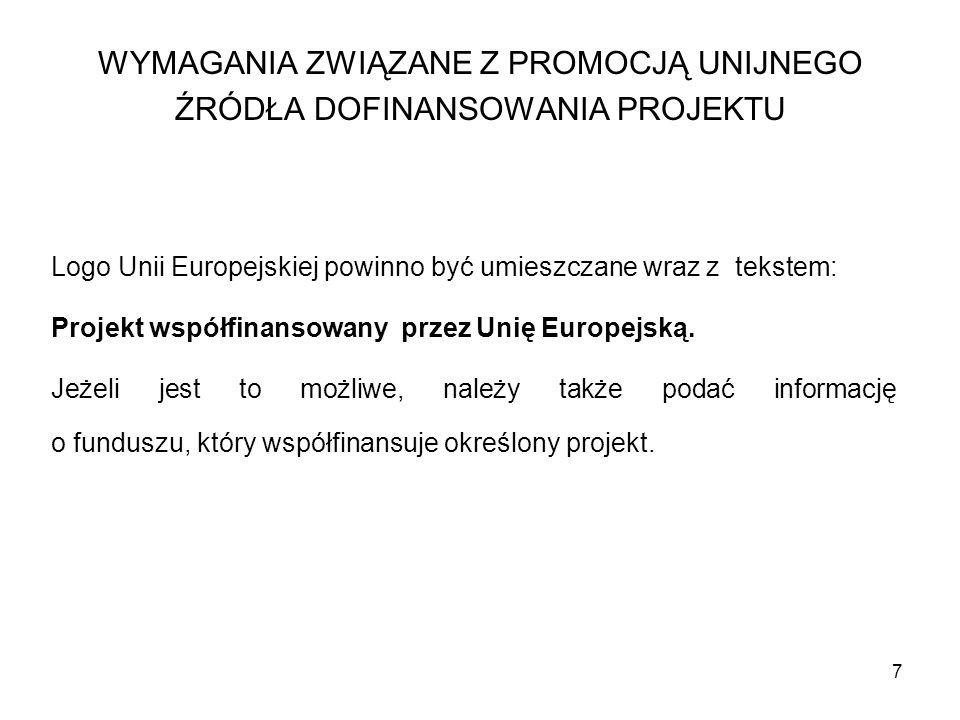 7 Logo Unii Europejskiej powinno być umieszczane wraz z tekstem: Projekt współfinansowany przez Unię Europejską. Jeżeli jest to możliwe, należy także