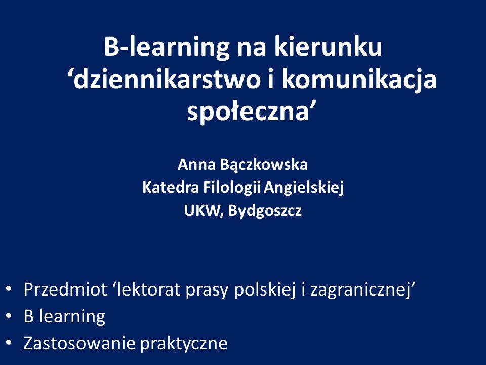B-learning na kierunku dziennikarstwo i komunikacja społeczna Anna Bączkowska Katedra Filologii Angielskiej UKW, Bydgoszcz Przedmiot lektorat prasy po
