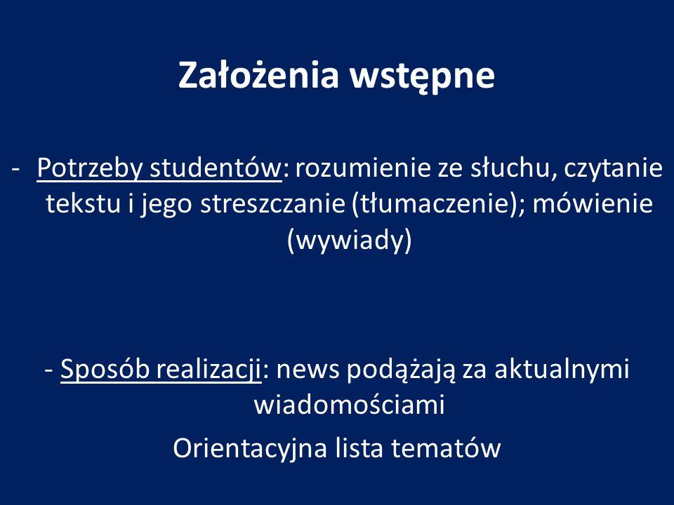 Założenia wstępne -Potrzeby studentów: rozumienie ze słuchu, czytanie tekstu i jego streszczanie (tłumaczenie); mówienie (wywiady) - Sposób realizacji