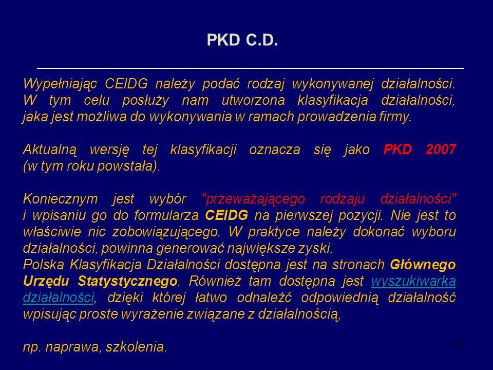 12 PKD C.D. Wypełniając CEIDG należy podać rodzaj wykonywanej działalności. W tym celu posłuży nam utworzona klasyfikacja działalności, jaka jest możl