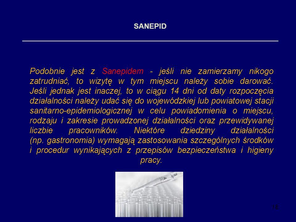 18 SANEPID Podobnie jest z Sanepidem - jeśli nie zamierzamy nikogo zatrudniać, to wizytę w tym miejscu należy sobie darować. Jeśli jednak jest inaczej