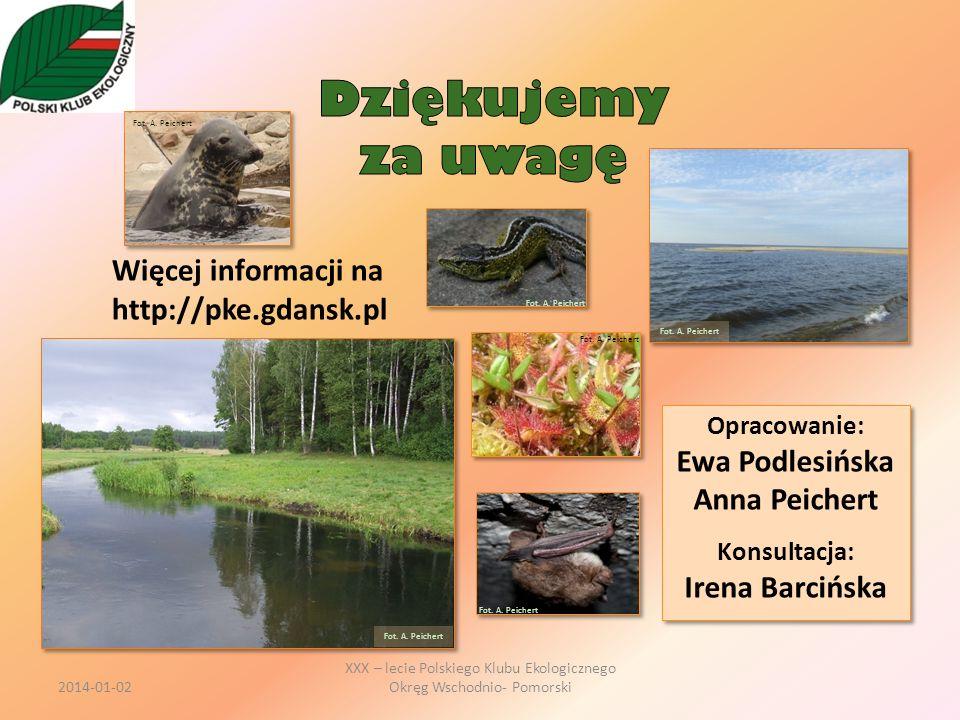 XXX – lecie Polskiego Klubu Ekologicznego Okręg Wschodnio- Pomorski Więcej informacji na http://pke.gdansk.pl Fot. A. Peichert Opracowanie: Ewa Podles