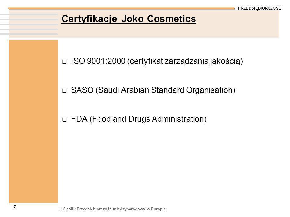 PRZEDSIĘBIORCZOŚĆ J.Cieślik Przedsiębiorczość międzynarodowa w Europie 17 Certyfikacje Joko Cosmetics ISO 9001:2000 (certyfikat zarządzania jakością)