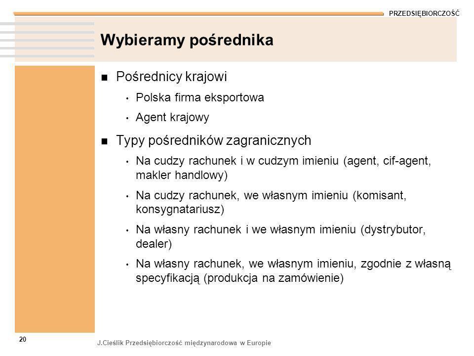 PRZEDSIĘBIORCZOŚĆ J.Cieślik Przedsiębiorczość międzynarodowa w Europie 21 Eksport pośredni Polski producent Kraj Zagranica Polska firma handlowa eksportowa ?