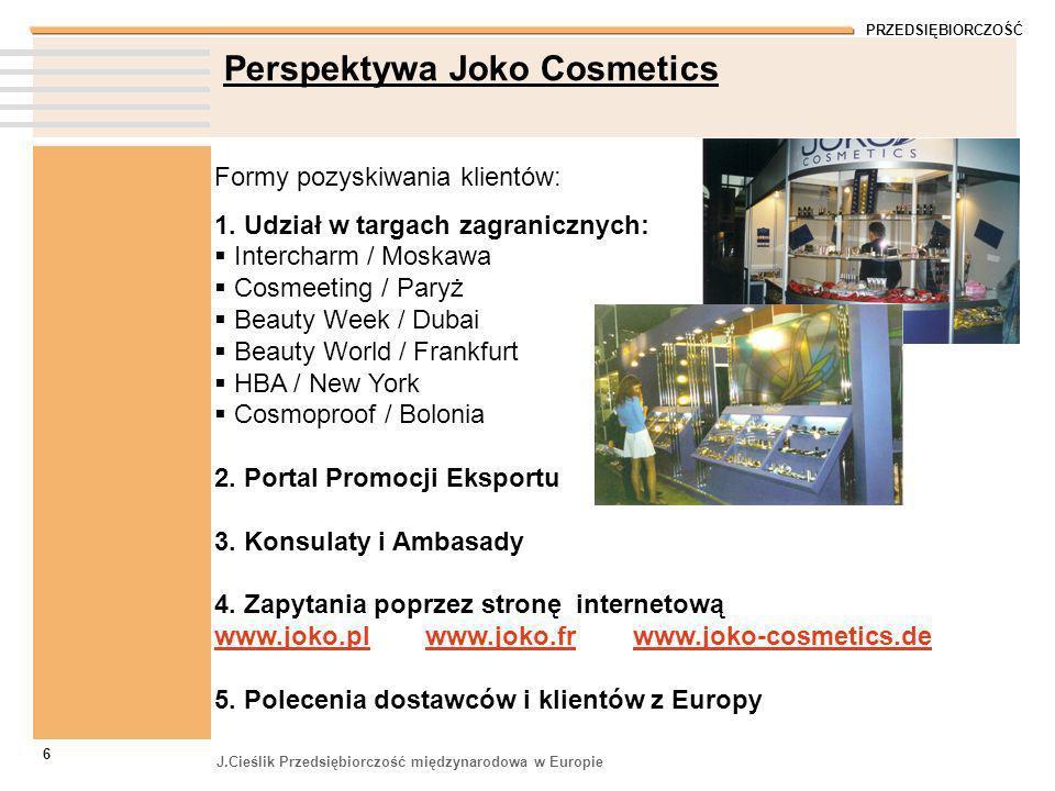 PRZEDSIĘBIORCZOŚĆ J.Cieślik Przedsiębiorczość międzynarodowa w Europie 6 Perspektywa Joko Cosmetics Formy pozyskiwania klientów: 1. Udział w targach z