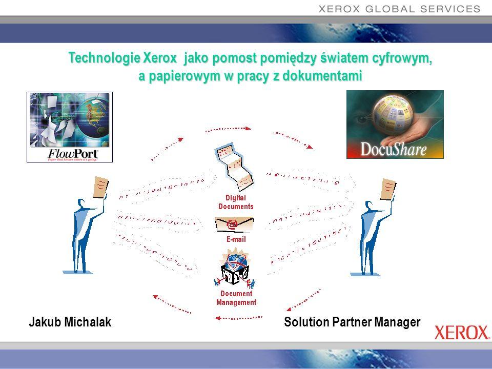 Technologie Xerox jako pomost pomiędzy światem cyfrowym, a papierowym w pracy z dokumentami Jakub Michalak Solution Partner Manager