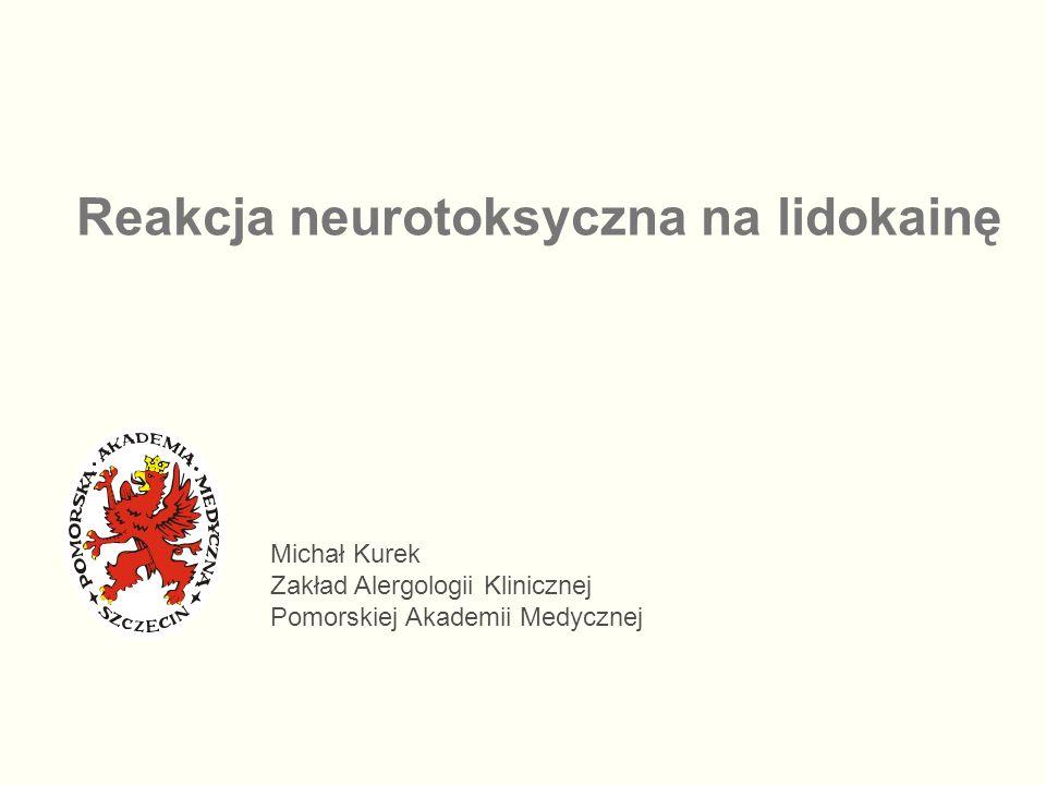 Reakcja neurotoksyczna na lidokainę Michał Kurek Zakład Alergologii Klinicznej Pomorskiej Akademii Medycznej