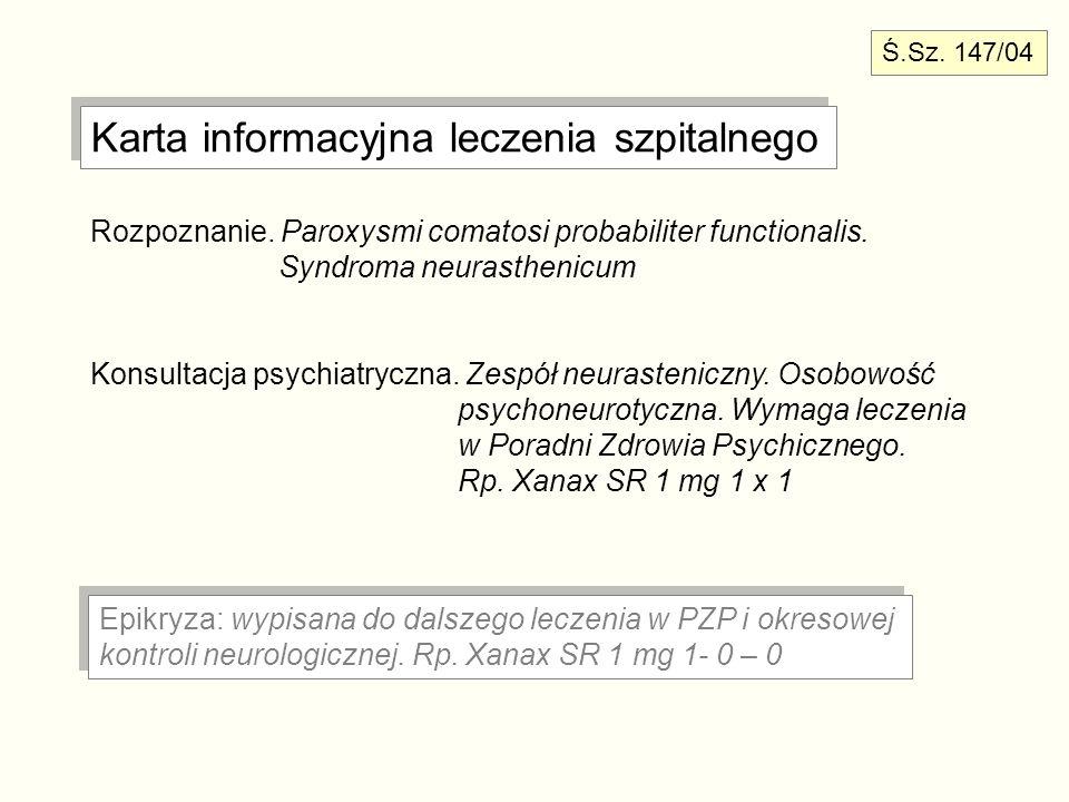 Karta informacyjna leczenia szpitalnego Rozpoznanie. Paroxysmi comatosi probabiliter functionalis. Syndroma neurasthenicum Konsultacja psychiatryczna.