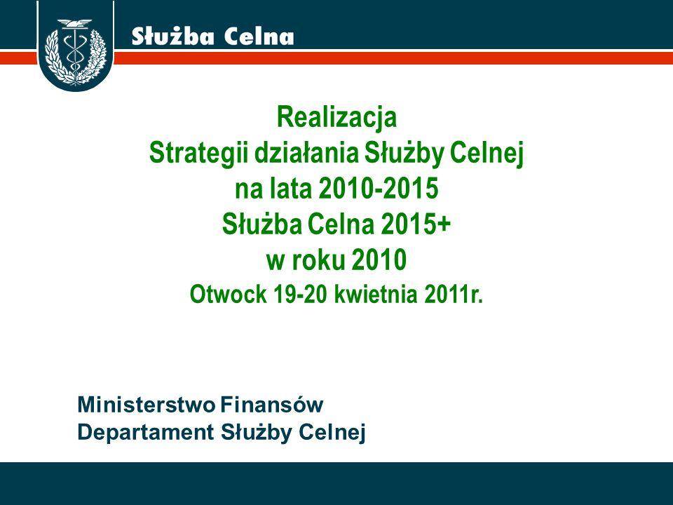 2006. 10. 01 s. | 1 Ministerstwo Finansów Departament Służby Celnej Realizacja Strategii działania Służby Celnej na lata 2010-2015 Służba Celna 2015+