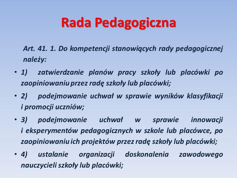 Rada Pedagogiczna Art. 41. 1. Do kompetencji stanowiących rady pedagogicznej należy: 1)zatwierdzanie planów pracy szkoły lub placówki po zaopiniowaniu