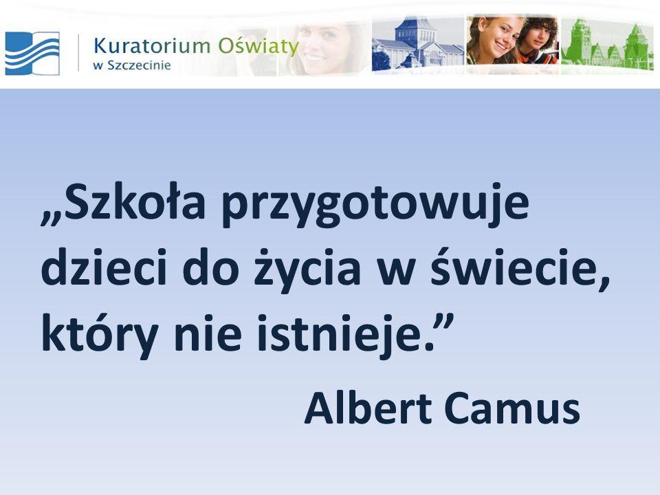 Szkoła przygotowuje dzieci do życia w świecie, który nie istnieje. Albert Camus