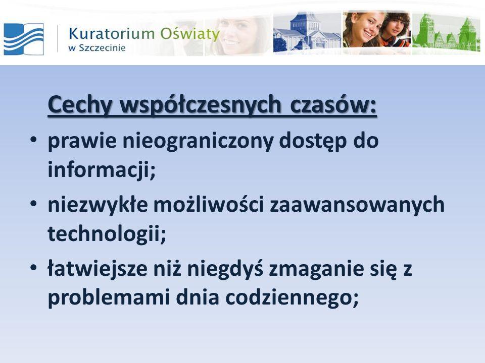 Cechy współczesnych czasów: prawie nieograniczony dostęp do informacji; niezwykłe możliwości zaawansowanych technologii; łatwiejsze niż niegdyś zmagan