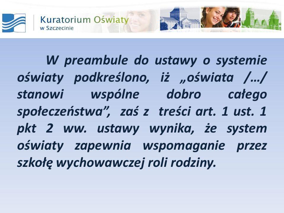 W preambule do ustawy o systemie oświaty podkreślono, iż oświata /…/ stanowi wspólne dobro całego społeczeństwa, zaś z treści art. 1 ust. 1 pkt 2 ww.