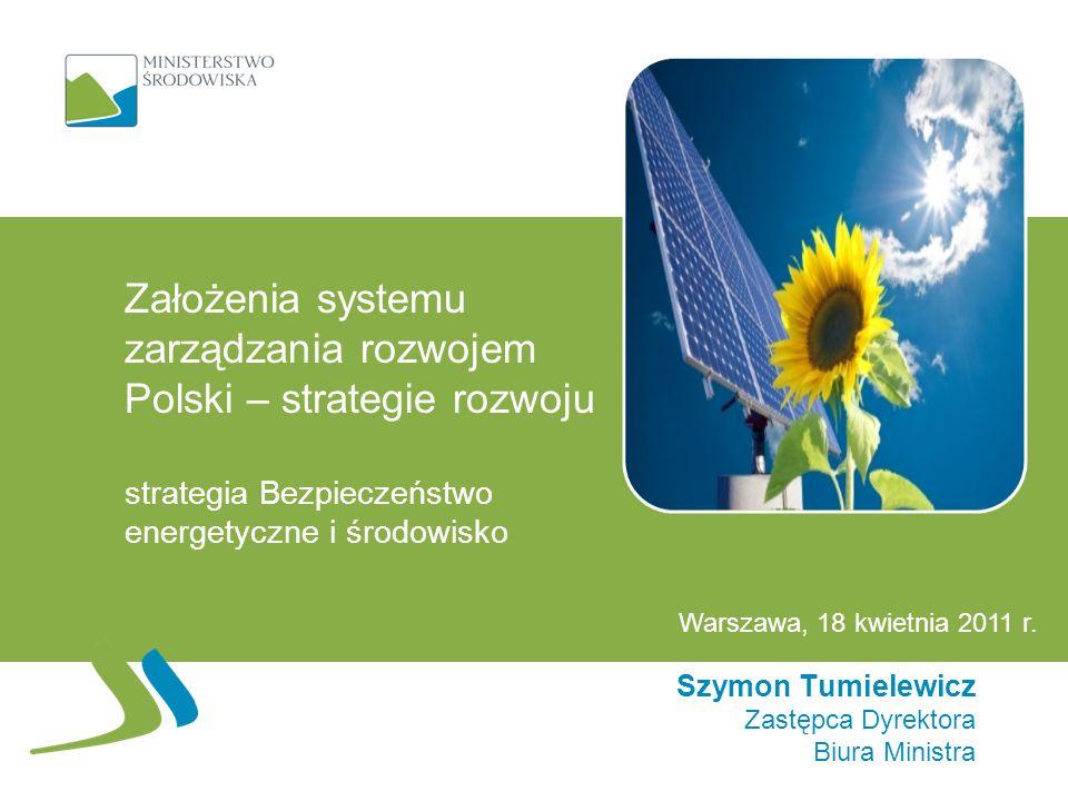 Założenia systemu zarządzania rozwojem Polski – strategie rozwoju strategia Bezpieczeństwo energetyczne i środowisko Szymon Tumielewicz Zastępca Dyrek