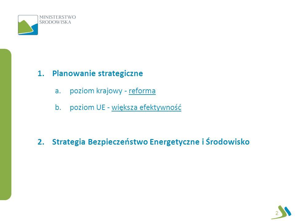 1.Planowanie strategiczne a.poziom krajowy - reforma b.poziom UE - większa efektywność 2.Strategia Bezpieczeństwo Energetyczne i Środowisko 2