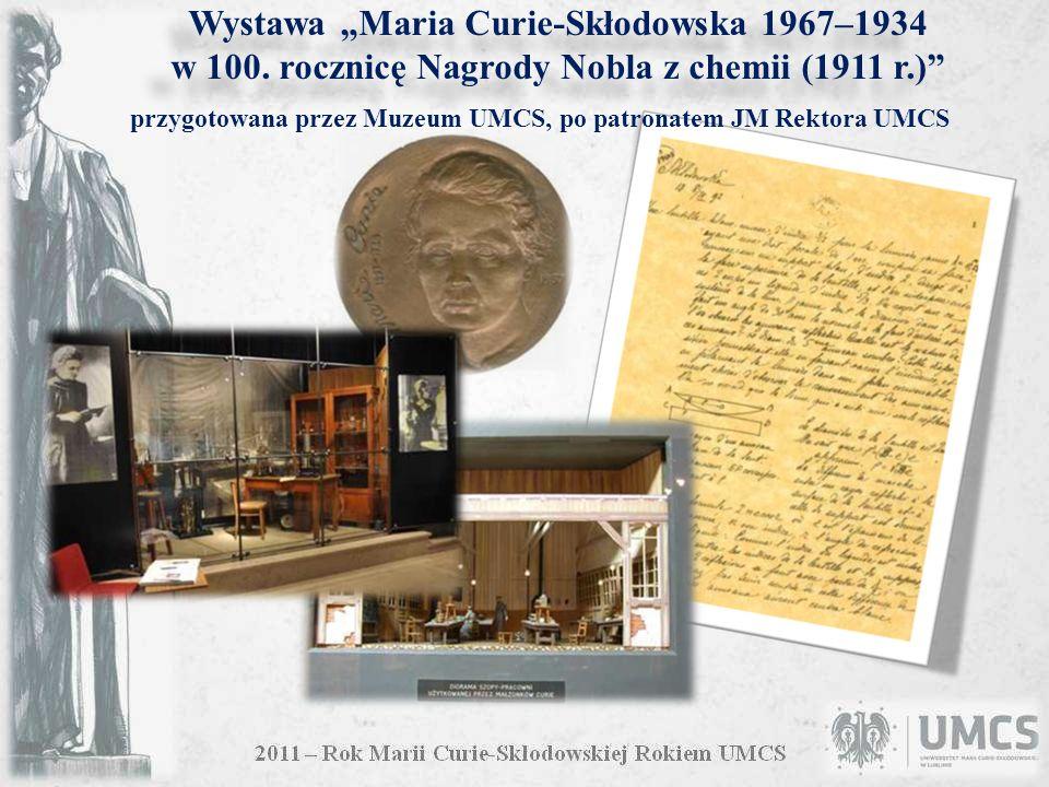 Wystawa Maria Curie-Skłodowska 1967–1934 w 100. rocznicę Nagrody Nobla z chemii (1911 r.) przygotowana przez Muzeum UMCS, po patronatem JM Rektora UMC