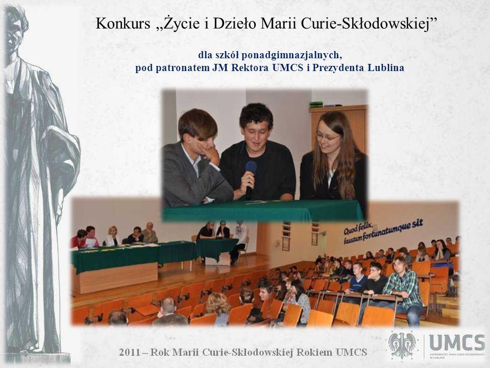 dla szkół ponadgimnazjalnych, pod patronatem JM Rektora UMCS i Prezydenta Lublina Konkurs Życie i Dzieło Marii Curie-Skłodowskiej