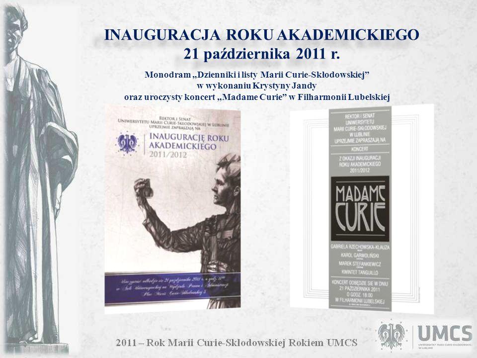 INAUGURACJA ROKU AKADEMICKIEGO 21 października 2011 r. Monodram Dzienniki i listy Marii Curie-Skłodowskiej w wykonaniu Krystyny Jandy oraz uroczysty k
