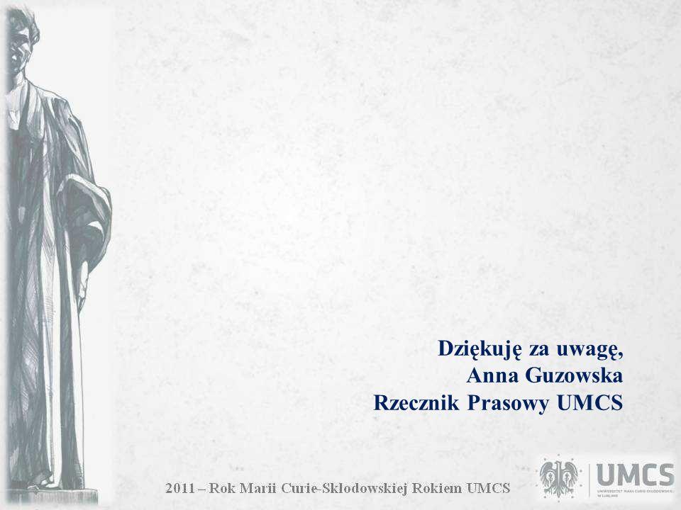 Dziękuję za uwagę, Anna Guzowska Rzecznik Prasowy UMCS