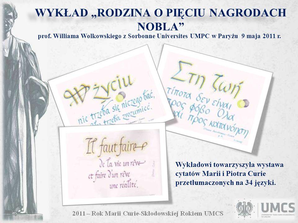 WYKŁAD RODZINA O PIĘCIU NAGRODACH NOBLA Wykładowi towarzyszyła wystawa cytatów Marii i Piotra Curie przetłumaczonych na 34 języki. prof. Williama Wolk