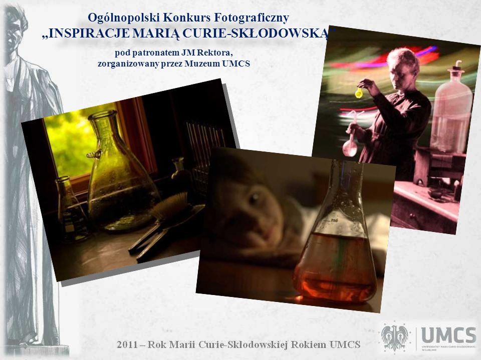 Ogólnopolski Konkurs Fotograficzny INSPIRACJE MARIĄ CURIE-SKŁODOWSKĄ pod patronatem JM Rektora, zorganizowany przez Muzeum UMCS