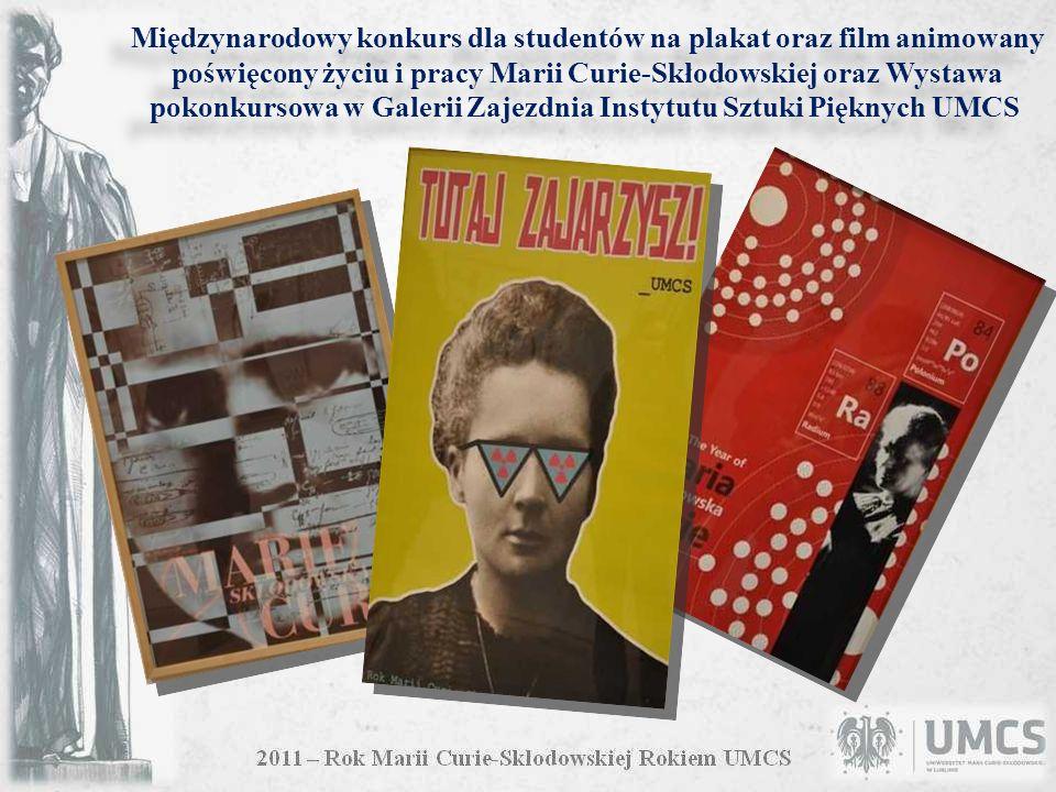 Międzynarodowy konkurs dla studentów na plakat oraz film animowany poświęcony życiu i pracy Marii Curie-Skłodowskiej oraz Wystawa pokonkursowa w Galerii Zajezdnia Instytutu Sztuki Pięknych UMCS