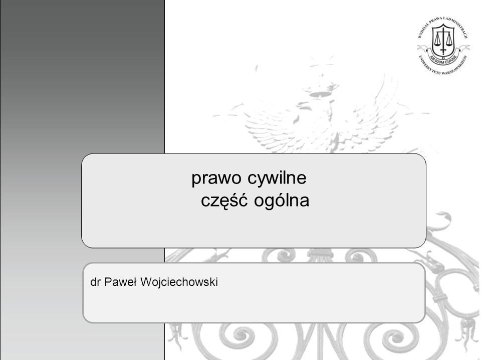 1 prawo cywilne część ogólna dr Paweł Wojciechowski