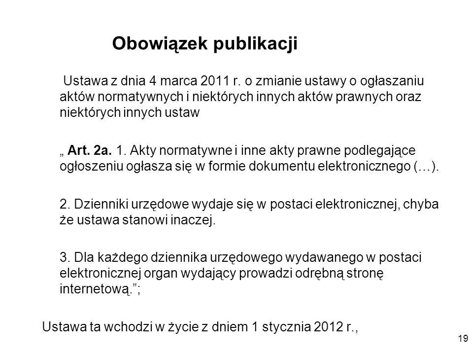 19 Obowiązek publikacji Ustawa z dnia 4 marca 2011 r. o zmianie ustawy o ogłaszaniu aktów normatywnych i niektórych innych aktów prawnych oraz niektór