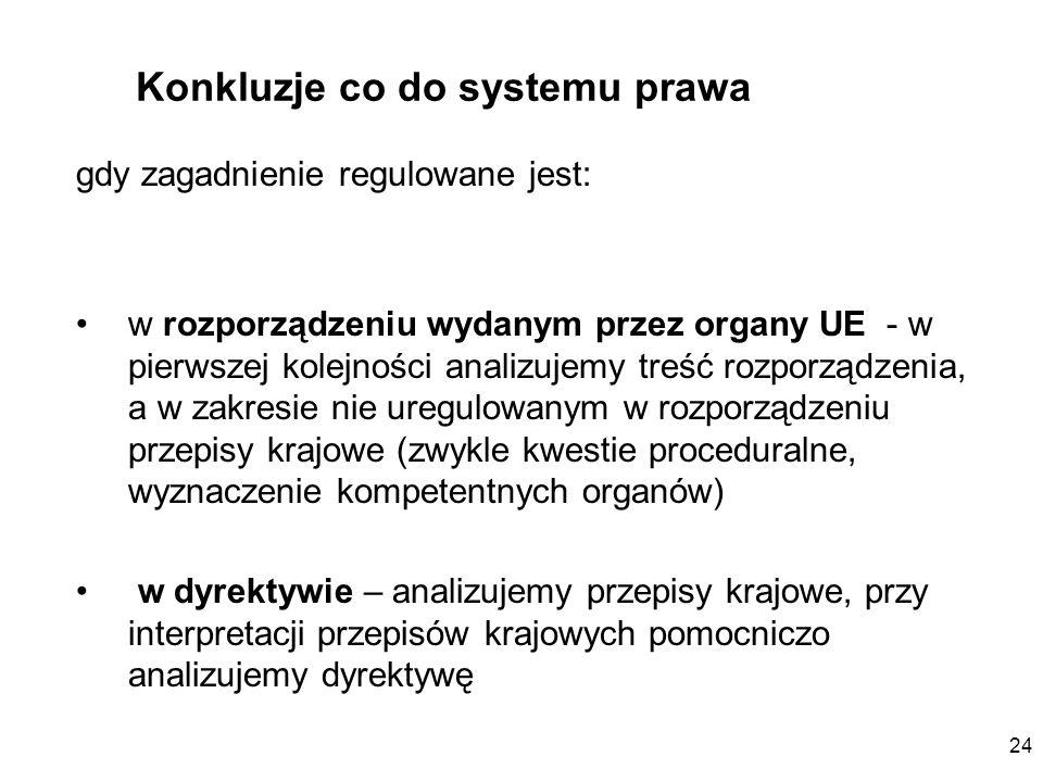 24 Konkluzje co do systemu prawa gdy zagadnienie regulowane jest: w rozporządzeniu wydanym przez organy UE - w pierwszej kolejności analizujemy treść