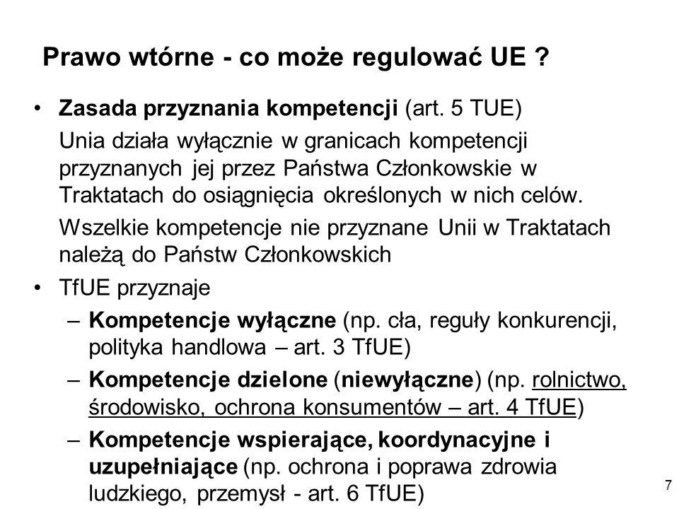 7 Prawo wtórne - co może regulować UE ? Zasada przyznania kompetencji (art. 5 TUE) Unia działa wyłącznie w granicach kompetencji przyznanych jej przez