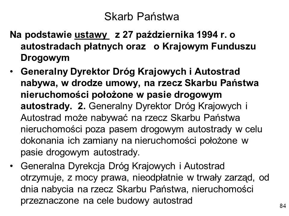 Skarb Państwa Na podstawie ustawy z 27 października 1994 r. o autostradach płatnych oraz o Krajowym Funduszu Drogowym Generalny Dyrektor Dróg Krajowyc