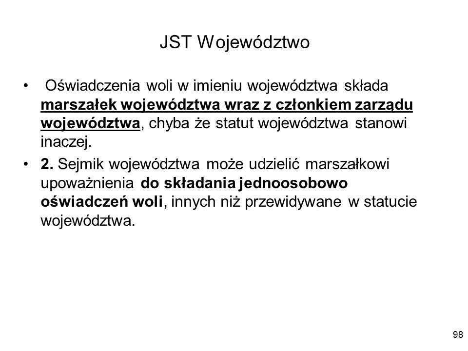 JST Województwo Oświadczenia woli w imieniu województwa składa marszałek województwa wraz z członkiem zarządu województwa, chyba że statut województwa