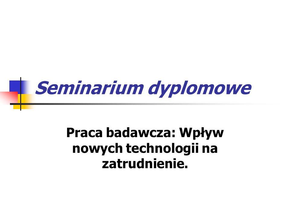 Seminarium dyplomowe Praca badawcza: Wpływ nowych technologii na zatrudnienie.