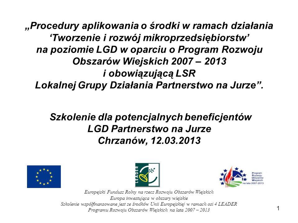 1 Procedury aplikowania o środki w ramach działania Tworzenie i rozwój mikroprzedsiębiorstw na poziomie LGD w oparciu o Program Rozwoju Obszarów Wiejskich 2007 – 2013 i obowiązującą LSR Lokalnej Grupy Działania Partnerstwo na Jurze.