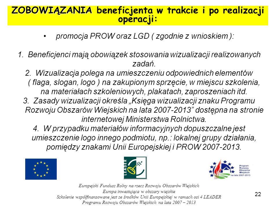 ZOBOWIĄZANIA ZOBOWIĄZANIA beneficjenta w trakcie i po realizacji operacji: promocja PROW oraz LGD ( zgodnie z wnioskiem ): 1.Beneficjenci mają obowiązek stosowania wizualizacji realizowanych zadań.