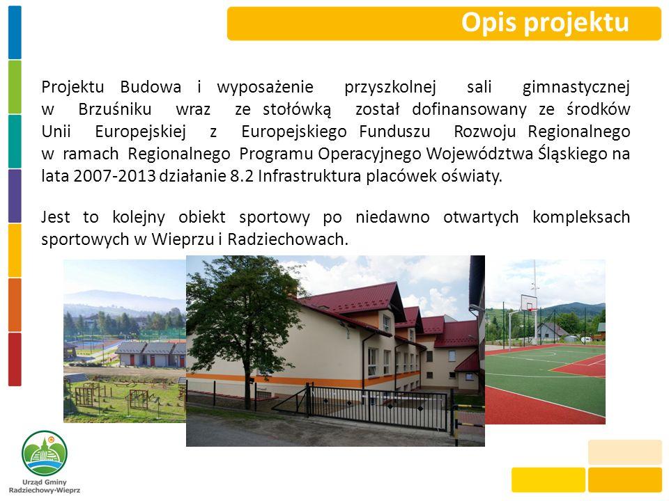 Opis projektu Projektu Budowa i wyposażenie przyszkolnej sali gimnastycznej w Brzuśniku wraz ze stołówką został dofinansowany ze środków Unii Europejs