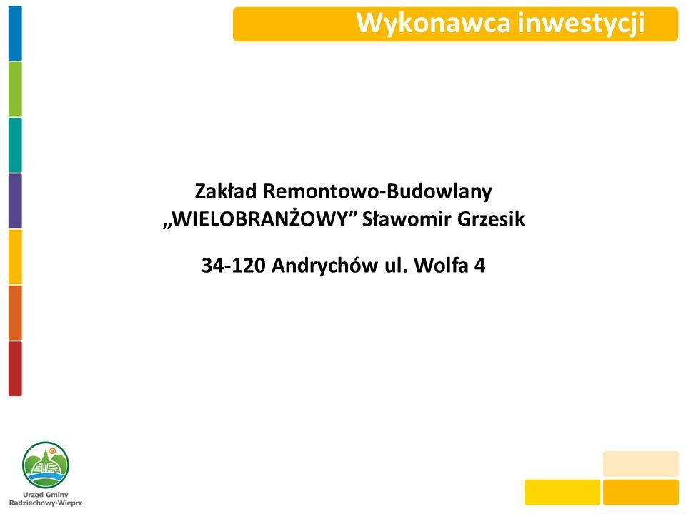 Wykonawca inwestycji Zakład Remontowo-Budowlany WIELOBRANŻOWY Sławomir Grzesik 34-120 Andrychów ul. Wolfa 4