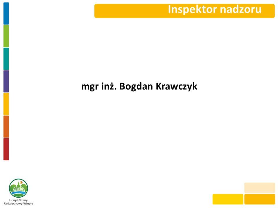 Inspektor nadzoru mgr inż. Bogdan Krawczyk