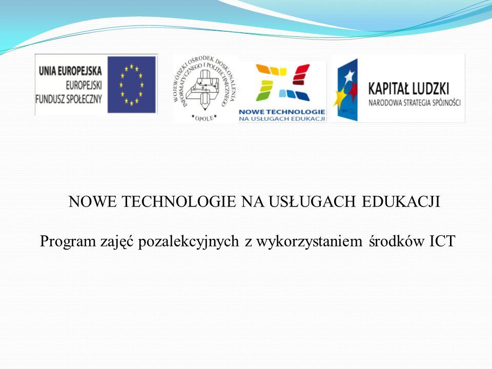 NOWE TECHNOLOGIE NA USŁUGACH EDUKACJI Program zajęć pozalekcyjnych z wykorzystaniem środków ICT