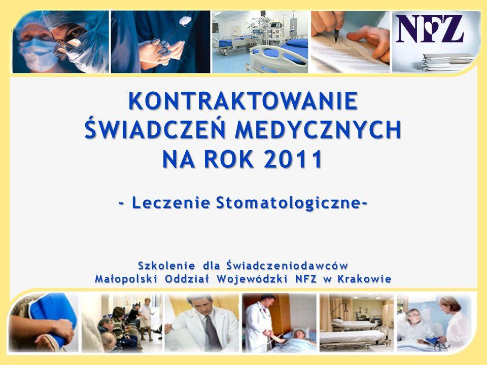 KONTRAKTOWANIE ŚWIADCZEŃ MEDYCZNYCH NA ROK 2011 - Leczenie Stomatologiczne- Szkolenie dla Świadczeniodawców Małopolski Oddział Wojewódzki NFZ w Krakow