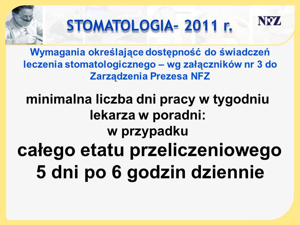 STOMATOLOGIA– 2011 r. Wymagania określające dostępność do świadczeń leczenia stomatologicznego – wg załączników nr 3 do Zarządzenia Prezesa NFZ minima