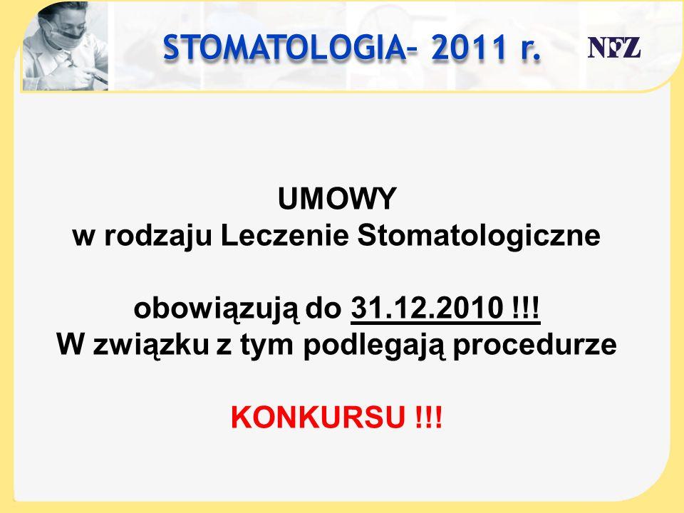 STOMATOLOGIA– 2011 r. UMOWY w rodzaju Leczenie Stomatologiczne obowiązują do 31.12.2010 !!! W związku z tym podlegają procedurze KONKURSU !!!