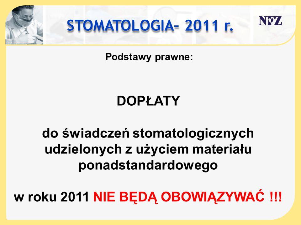 STOMATOLOGIA– 2011 r. DOPŁATY do świadczeń stomatologicznych udzielonych z użyciem materiału ponadstandardowego w roku 2011 NIE BĘDĄ OBOWIĄZYWAĆ !!! P