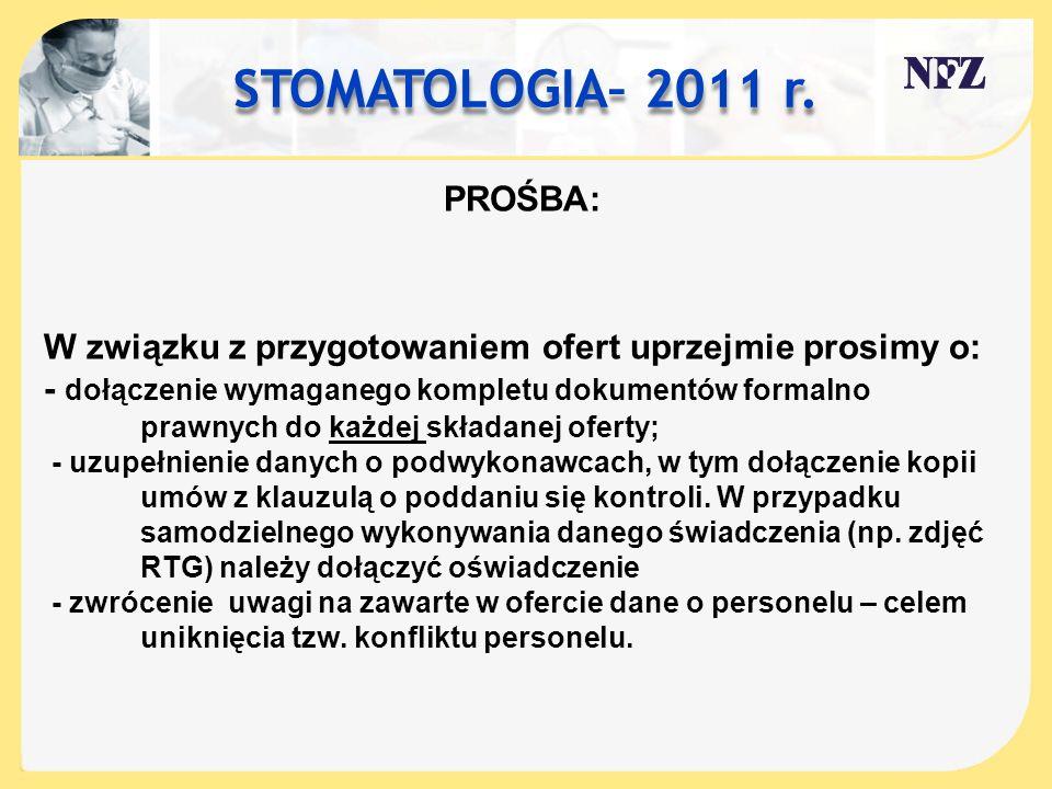 STOMATOLOGIA– 2011 r. W związku z przygotowaniem ofert uprzejmie prosimy o: - dołączenie wymaganego kompletu dokumentów formalno prawnych do każdej sk