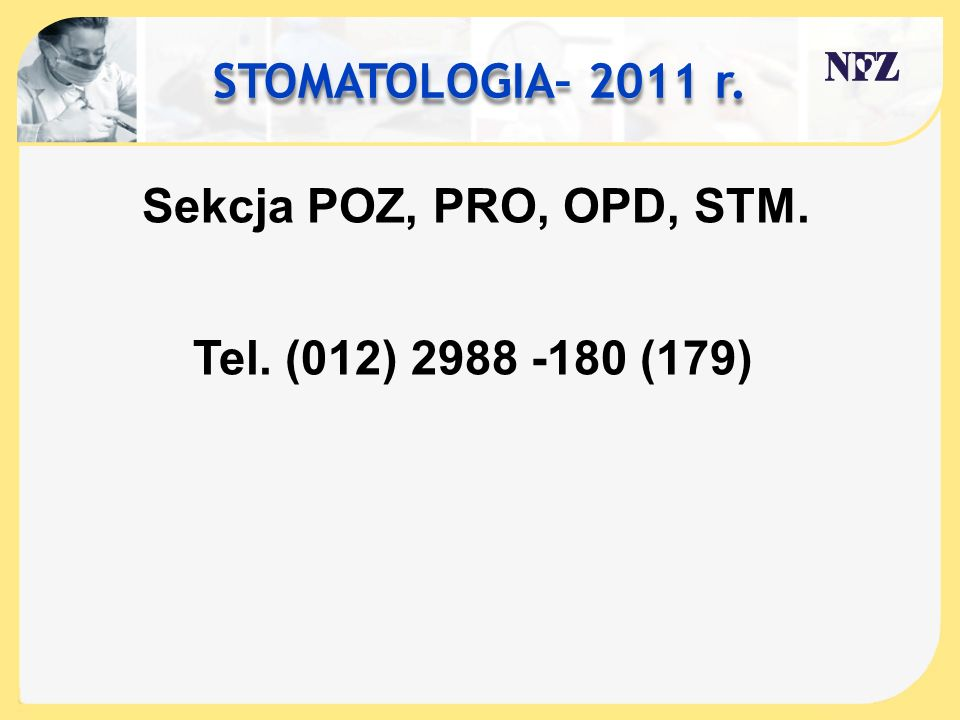 STOMATOLOGIA– 2011 r. Sekcja POZ, PRO, OPD, STM. Tel. (012) 2988 -180 (179)