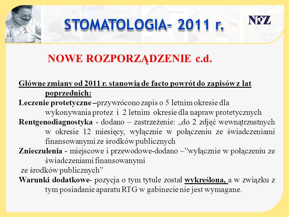 STOMATOLOGIA– 2011 r. NOWE ROZPORZĄDZENIE c.d. Główne zmiany od 2011 r. stanowią de facto powrót do zapisów z lat poprzednich: Leczenie protetyczne –p